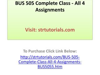 BUS 505 Complete Class - All 4 Assignments