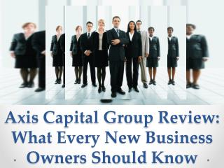 Axis Capital Group Review: What Every New Business Owners Sh