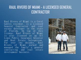 RAUL RIVERO OF MIAMI - A LICENSED GENERAL CONTRACTOR