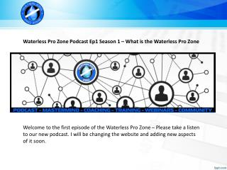 The Waterless Pro Zone Podcast Ep1 Season 1