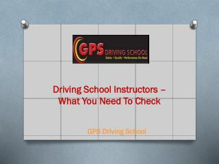 Driving School Instructors – What You Need To Check