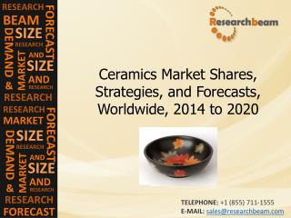 Ceramics: Market Shares, Strategies, and Forecasts, Worldwid