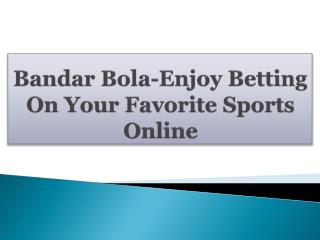 Bandar Bola-Enjoy Betting On Your Favorite Sports Online