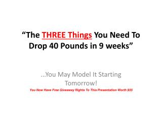 THREE THINGS You Need To Drop 40 POUNDS Within 9 WEEKS