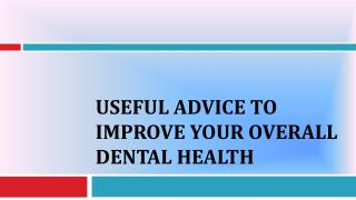 Useful Advice To Improve Your Overall Dental Health