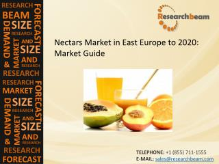 Nectars Market in East Europe to 2020: Market Size, Insight