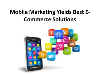 Mobile Marketing Yields Best E-Commerce Solutions