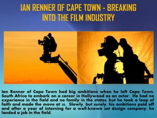 IAN RENNER OF CAPE TOWN - BREAKING INTO THE FILM INDUSTRY