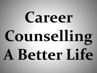 Career Counselling A Better Life