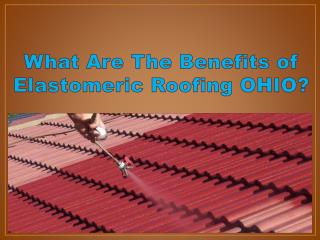 What Are The Benefits of Elastomeric Roofing OHIO?