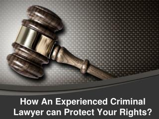 How An Experienced Criminal Lawyer can Protect Your Rights?