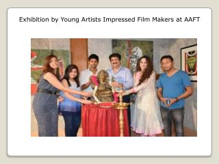 Exhibition by Young Artists Impressed Film Makers at AAFT