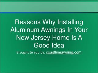 Reasons Why Installing Aluminum Awnings In Your New Jersey H