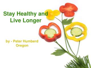 Peter Humberd Oregon - Stay Healthy and Live Longer