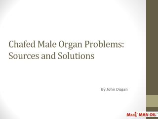 Chafed Male Organ Problems: Sources and Solutions