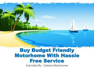 Buy Budget Friendly Motorhome With Hassle Free Service