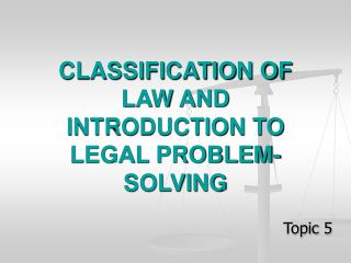 CLASSIFICATION OF LAW AND INTRODUCTION TO LEGAL PROBLEM-SOLVING