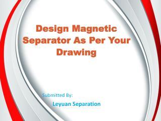 Design Magnetic Separator As Per Your Drawing