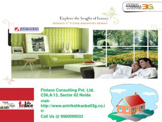 Antriksh Kanball 3G Sector-77 Noida Call@ 9560090033