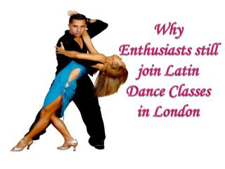 Why Enthusiasts still join Latin Dance Classes in London