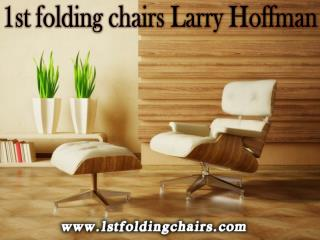 1st folding chairs Larry hoffman