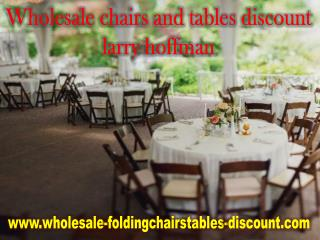 WHOLESALE CHAIRS AND TABLES DISCOUNT LARRY HOFFMAN