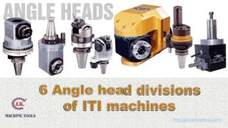 6 Angle head divisions of ITI machines