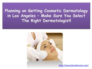 Planning on Getting Cosmetic Dermatology in Los Angeles