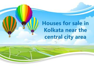 Houses for sale in Kolkata near the central city area