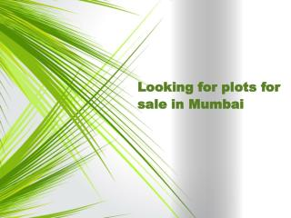 Looking for plots for sale in Mumbai