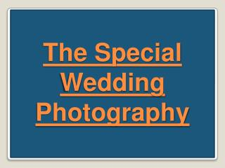 The Special Wedding Photography