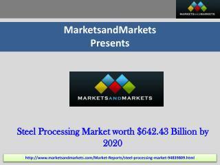 Steel Processing Market by Type, End User Industry, Region -
