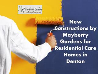 New Constructions by Mayberry Gardens for Residential Care H