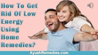 How To Get Rid Of Low Energy Using Home Remedies?