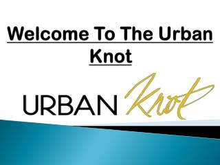 Welcome To The Urban Knot