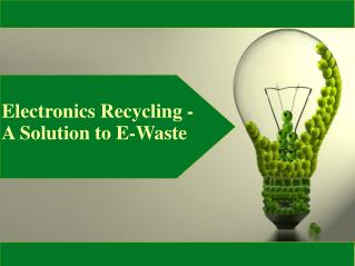 Electronic Recycling - Say No to E-Waste
