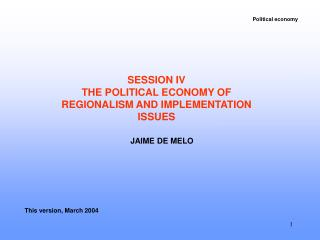 SESSION IV  THE POLITICAL ECONOMY OF REGIONALISM AND IMPLEMENTATION ISSUES