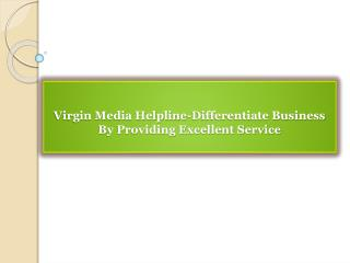 Virgin Media Helpline-Differentiate Business By Providing Ex