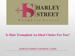 Is Hair Transplant An Ideal Choice For You?