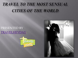 Travel to the most sensual cities of the world