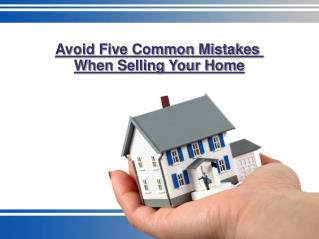 Avoid Five Common Mistakes When Selling Your Home