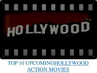 TOP 10 UPCOMINGHOLLYWOOD ACTION MOVIES