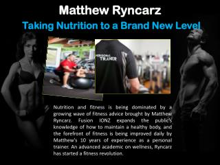 Matthew Ryncarz_ Taking Nutrition to a Brand New Level