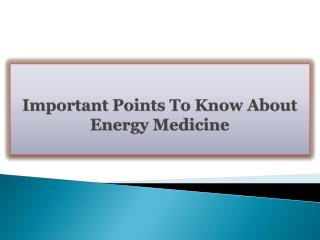 Important Points To Know About Energy Medicine