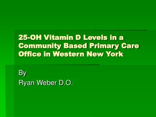 25-OH Vitamin D Levels in a Community Based Primary Care Office in Western New York