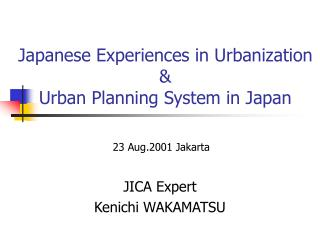 Japanese Experiences in Urbanization &  Urban Planning System in Japan