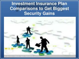 Investment Insurance Plan Comparisons to Get Biggest Security Gains