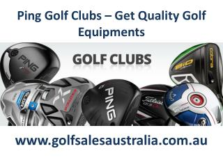 Ping Golf Clubs – Get quality golf equipments