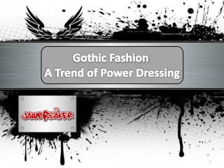 Gothic Fashion - A Trend of Power Dressing