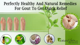 Perfectly Healthy And Natural Remedies For Gout To Get Quick